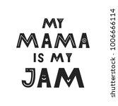 my mama is my jam   cute hand...   Shutterstock .eps vector #1006666114