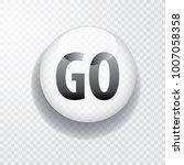 white transparent go button... | Shutterstock .eps vector #1007058358