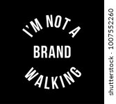 i am not a walking brand... | Shutterstock .eps vector #1007552260