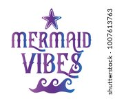 mermaid vibes quote with sea... | Shutterstock .eps vector #1007613763