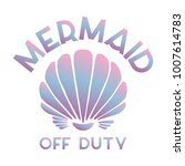 mermaid off duty quote with sea ... | Shutterstock .eps vector #1007614783