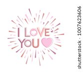 i love you. greeting card deign.... | Shutterstock .eps vector #1007623606