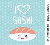 i love sushi. kawaii funny... | Shutterstock .eps vector #1007728003