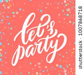 let's party. vector lettering. | Shutterstock .eps vector #1007868718