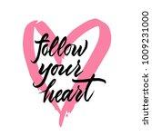 follow your heart   hand drawn... | Shutterstock .eps vector #1009231000