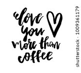 love you more than coffee  ... | Shutterstock .eps vector #1009361179