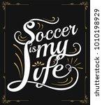 white grunge text soccer is my... | Shutterstock .eps vector #1010198929