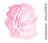 hand lettering hugs and kisses... | Shutterstock .eps vector #1012145974