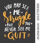 you may see me struggle but you ... | Shutterstock .eps vector #1012735300