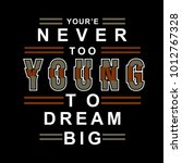 young to dream big typography t ... | Shutterstock .eps vector #1012767328