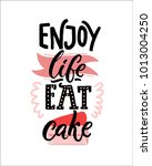enjoy life  eat cake. funny... | Shutterstock .eps vector #1013004250