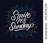smile its sunday hand written... | Shutterstock .eps vector #1013076220