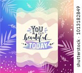 you are beautiful today. modern ... | Shutterstock .eps vector #1013182849