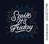 smile its friday hand written... | Shutterstock . vector #1013272798