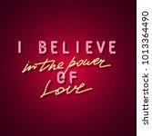i believe in the power of love... | Shutterstock .eps vector #1013364490
