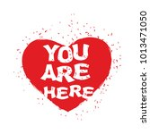 are you here. heart emblem for... | Shutterstock . vector #1013471050