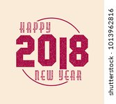 happy new year 2018. grunge... | Shutterstock . vector #1013962816