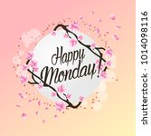 happy monday  beautiful... | Shutterstock .eps vector #1014098116