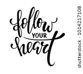 follow your heart. hand drawn... | Shutterstock .eps vector #1014217108