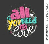 all we need is love hand drawn... | Shutterstock .eps vector #1014787660