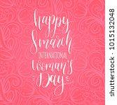 happy 8 march handwritten...   Shutterstock .eps vector #1015132048