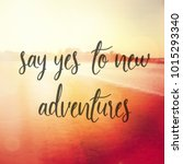 quote   say yes to new... | Shutterstock . vector #1015293340