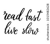 read fast  live slow.  | Shutterstock .eps vector #1015482628