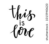 this is love. hand drawn... | Shutterstock . vector #1015940620