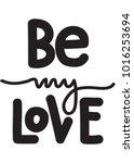 hand lettering be my love on...   Shutterstock .eps vector #1016253694