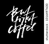 but first coffee. modern brush... | Shutterstock .eps vector #1016497630