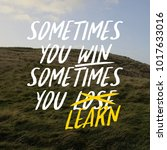 Small photo of Inspirational quotes - Sometimes you win, sometimes you learn. nature background
