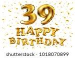 vector happy birthday 39th... | Shutterstock .eps vector #1018070899