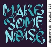 make some noise slogan... | Shutterstock .eps vector #1018154128
