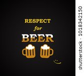 respect for beer   funny... | Shutterstock .eps vector #1018342150