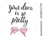 your dress is so pretty | Shutterstock .eps vector #1018411774