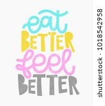 eat better feel better. digital ... | Shutterstock .eps vector #1018542958
