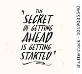 the secret of getting ahead is... | Shutterstock .eps vector #1019035540