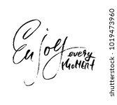 enjoy every moment. hand drawn...   Shutterstock .eps vector #1019473960
