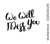 we will miss you. hand drawn... | Shutterstock .eps vector #1020226150