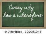Small photo of handwriting blackboard writings - Every why has a wherefore