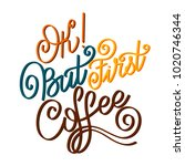 lettering ok but first coffee.... | Shutterstock .eps vector #1020746344