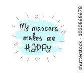 my mascara makes me happy  ... | Shutterstock .eps vector #1020868678
