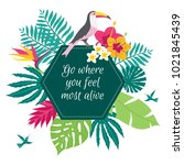 go where you feel most alive... | Shutterstock .eps vector #1021845439
