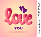 love you. 3d design. vector... | Shutterstock .eps vector #1021927540