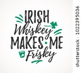 irish whiskey makes me frisky... | Shutterstock .eps vector #1022395036