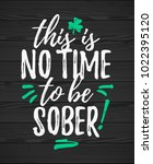 this is no time to be sober... | Shutterstock .eps vector #1022395120