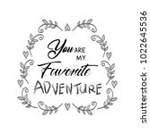 you are my favorite adventure. ... | Shutterstock .eps vector #1022645536