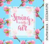 spring is in the air. hand... | Shutterstock . vector #1022664190