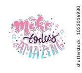 make today amazing  handdrawn... | Shutterstock .eps vector #1023016930
