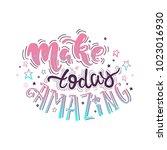 make today amazing  handdrawn... | Shutterstock .eps vector #1023016930